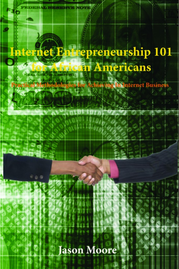 Internet Entrepreneurship 101 for African Americans: Practical Methodologies for Achieving In Internet Business